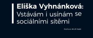 Eliška Vyhnánková: Vstávám i usínám se sociálními sítěmi